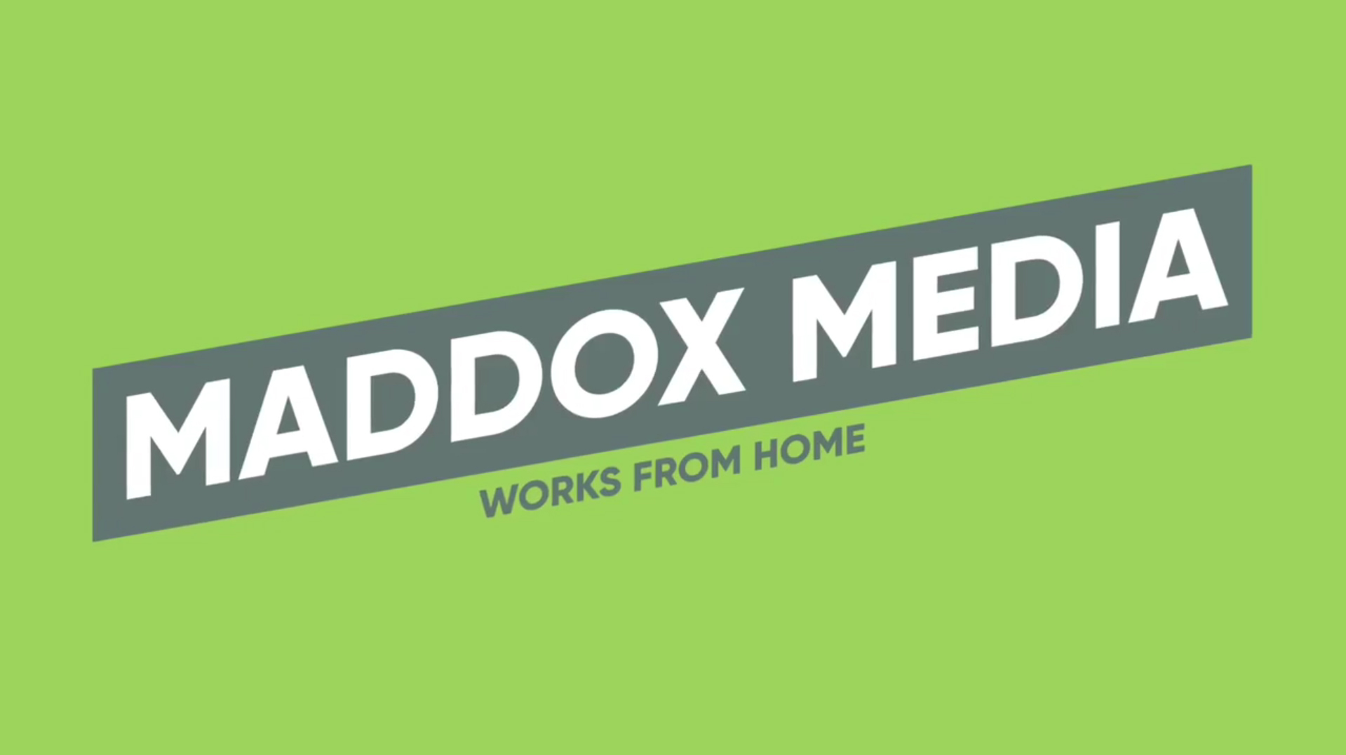 Maddox Media Works From Home